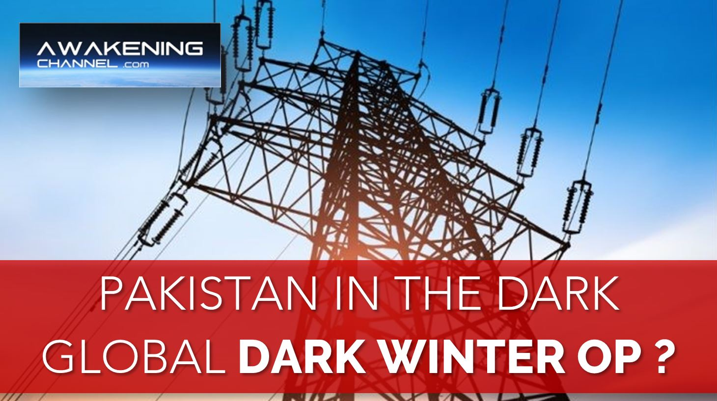 Nationwide Power Blackout Leaves Pakistan in the Dark, Operation Dark Winter? || Awakening Channel